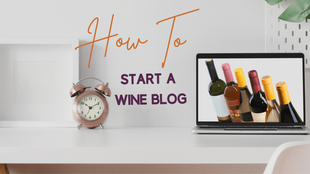 Step by Step Guide on How to Start a Wine Blog.