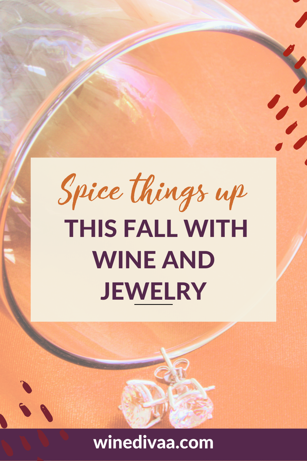 Spice Things Up This Fall with Wine and Jewelry - Pinterest